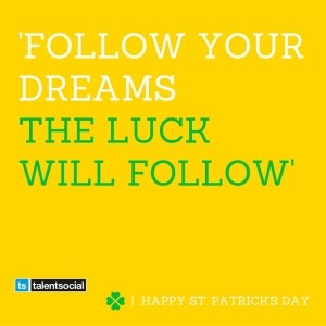 'follow your dreamsthe luck will follow'